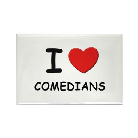 I love comedians Rectangle Magnet
