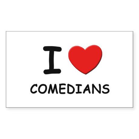 I love comedians Rectangle Sticker