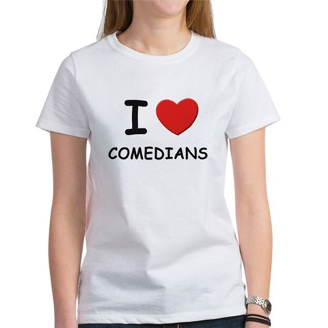 I love comedians Women's T-Shirt