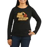 Go Balls Deep Women's Long Sleeve Dark T-Shirt