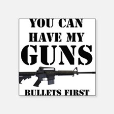 You Can Have My Guns, Bullets First. Square Sticke