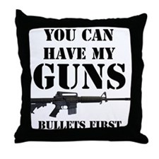 You Can Have My Guns, Bullets First. Throw Pillow