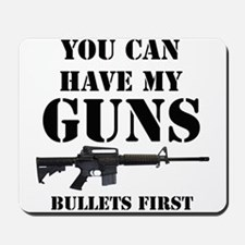 You Can Have My Guns, Bullets First. Mousepad