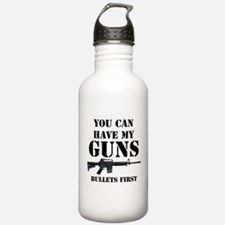 You Can Have My Guns, Bullets First. Water Bottle