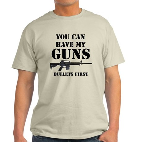 You Can Have My Guns, Bullets First. Light T-Shirt
