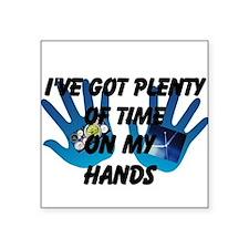 I've Got Plenty Of Time On My Hands Square Sticker