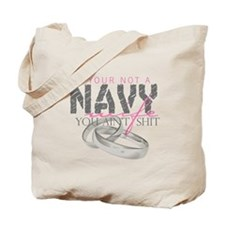 If your not a Navy Wife you a Tote Bag