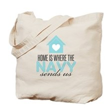 Home is Where the Navy Sends Tote Bag