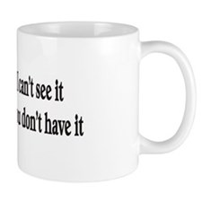 Just because I can't see it Mug
