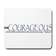 Be Courageous 2 Mousepad