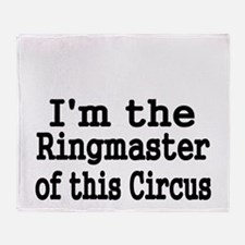 Im the Ringmaster of this Circus Throw Blanket