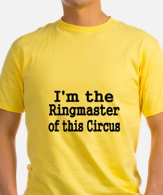 Im the Ringmaster of this Circus T-Shirt