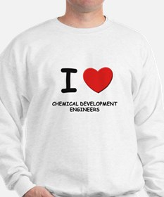 I love chemical development engineers Sweatshirt