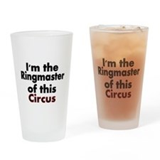 Im the Ringmaster of this Circus Drinking Glass