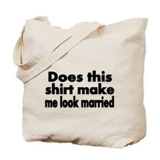 Does this shirt make me look married? Tote Bag