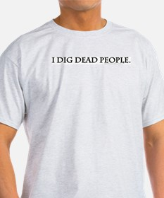 I Dig Dead People Ash Grey T-Shirt