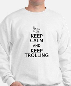 Keep Calm and Keep Trolling Sweatshirt