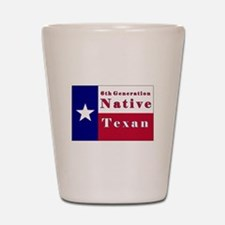 6th Generation Native Texan Flag Shot Glass
