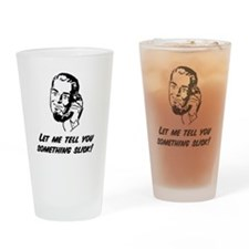 Let me tell you something Slick! Drinking Glass