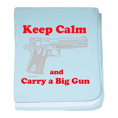 Keep Calm and Carry a Big Gun baby blanket