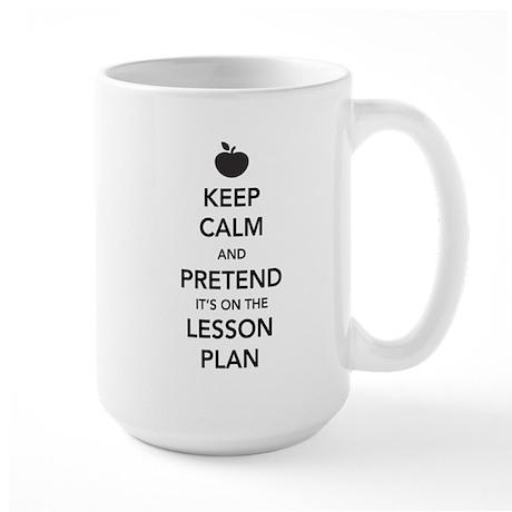 Keep Calm and Pretend Its on the Lesson Plan Mug