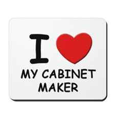 I love cabinet makers Mousepad