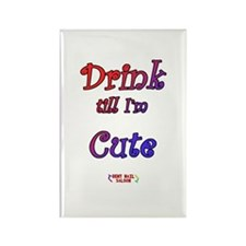 Drink till I'm Cute Rectangle Magnet