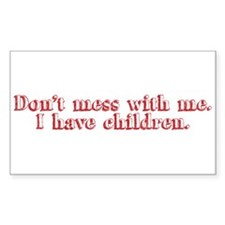 Don't mess with me. I have children. Decal