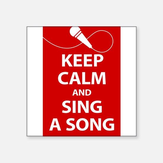 Keep calm and sing a song. Carry a tune. Sticker