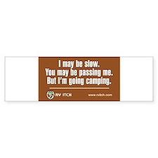 RV Itch, I may be slow Bumper Bumper Sticker