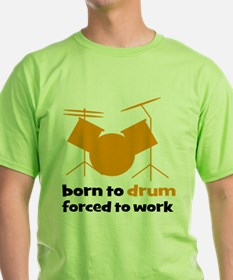 born to drum forced to work T-Shirt