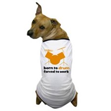born to drum forced to work Dog T-Shirt