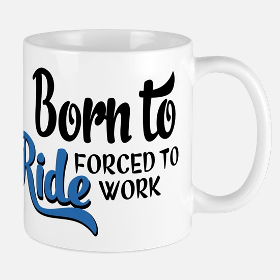 Born to ride forced to work Mug
