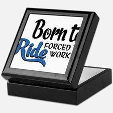 Born to ride forced to work Keepsake Box