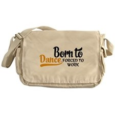 Born to dance forced to work Messenger Bag