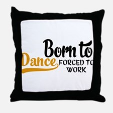 Born to dance forced to work Throw Pillow