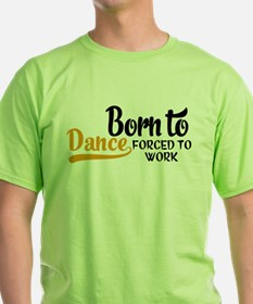 Born to dance forced to work T-Shirt
