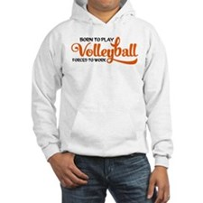 Born to play volleyball forced to work Hoodie