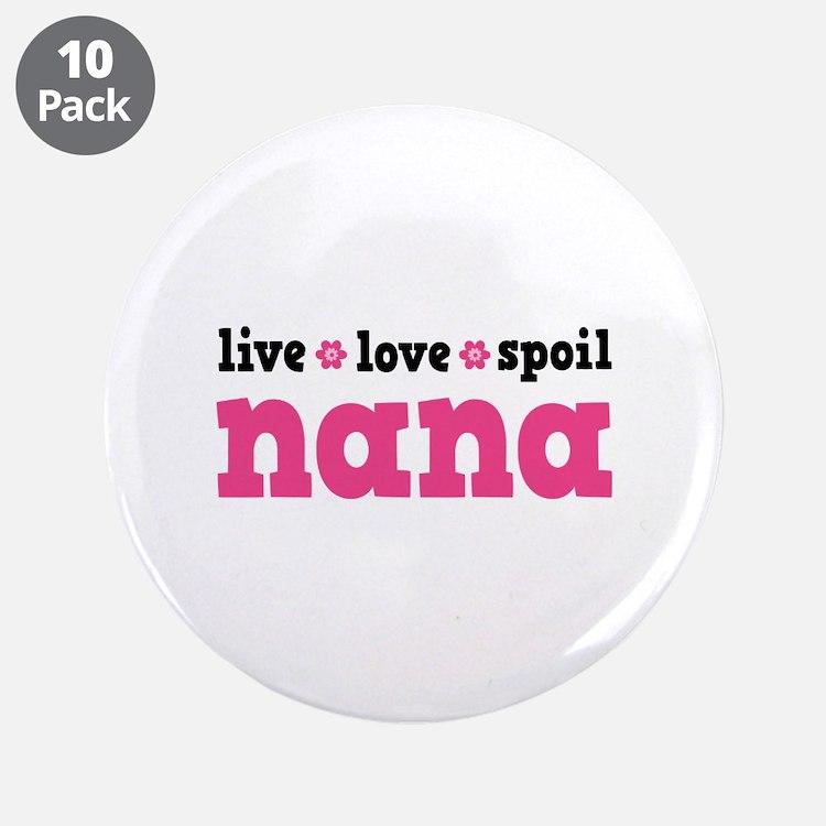 "Live Love Spoil Nana 3.5"" Button (10 pack)"