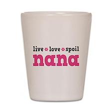 Live Love Spoil Nana Shot Glass