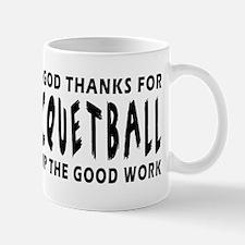 Dear God Thanks For Racquetball Mug