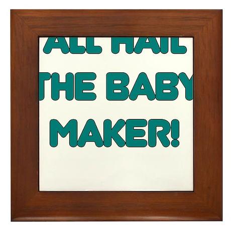 ALL HAIL THE BABY MAKER Framed Tile