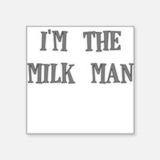 IM THE MILKMAN Sticker