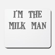 IM THE MILKMAN Mousepad