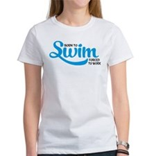 Born to swim, forced to work T-Shirt