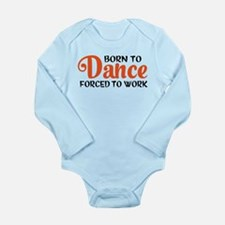 Born to dance forced to work Body Suit