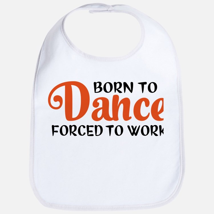 Born to dance forced to work Bib