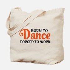 Born to dance forced to work Tote Bag