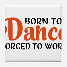 Born to dance forced to work Tile Coaster
