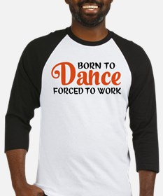 Born to dance forced to work Baseball Jersey